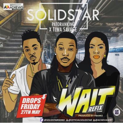 Solidstar – Wait (Refix) ft. Patoranking, Tiwa Savage