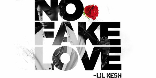 NO FAKE LOVE – LIL KESH