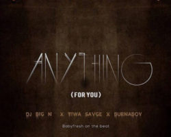 Anything For You-DJ Big N featuring Tiwa Savage,Burna Boy