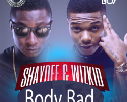 Body Bad – shaydee Ft Wizkid