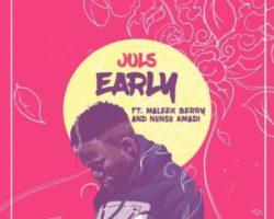 Early – Juls featuring Maleek Berry & Nonso Amadi