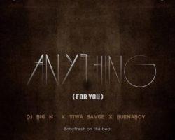 Anything For You-DJ Big N featuring Tiwa Savage,Burna Boy