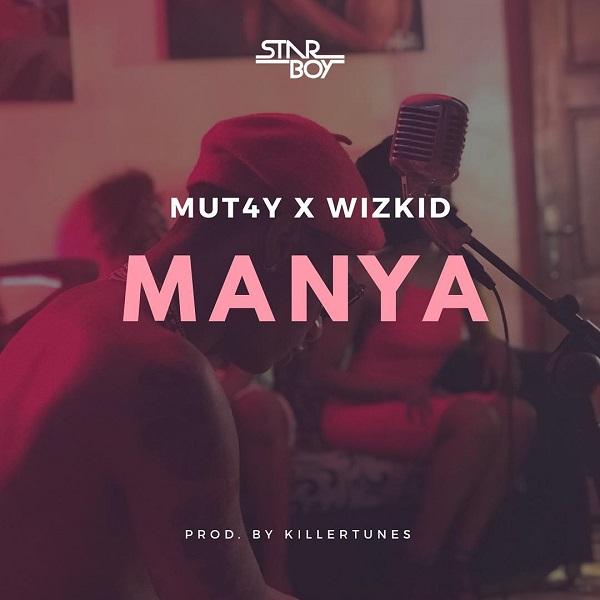 Manya – MUT4Y ft Wizkid