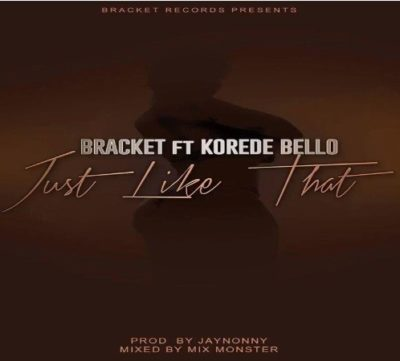 Just Like That: Bracket Ft Korede Bello