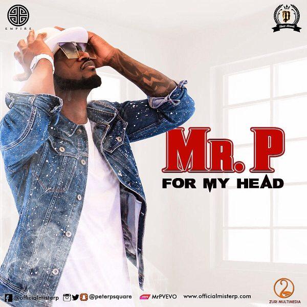 For My Head: Mr P (Peter Okoye)