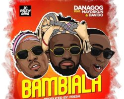 Bambiala: Danagog ft Davido & Mayorkun